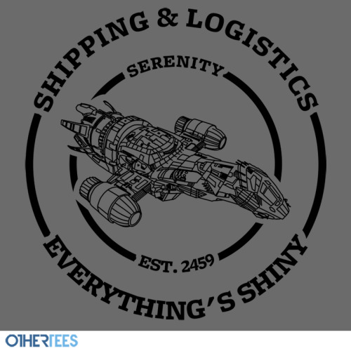 "othertees:                                  ""Serenity Shipping & Logistics"" by Bomdesignz T-shirt on sale 20-22 September on OtherTees for 7.5£/9€/12$."
