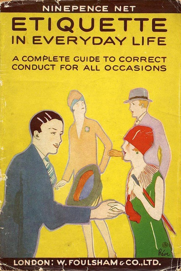 books0977:  Etiquette in Everyday Life (1920s). London: W. Foulsham & Co., Ltd. First edition. Manners in Society: If you visit, leave your coat and umbrella in the hall. Do not shake a ladies hand first, let her do it. Do not stare at people or things in the room. Do not talk about the weather, talk about music, art, literature, sport. Cross a room to open a door for a lady. Manners with Love, Courtship, and Marriage: A well bred person does not wear his or her heart on their sleeve. Do not trifle with affections, to pretend to be in love is contemptible. It is a becoming courtesy to ask the father before offering an engagement ring. When engaged it is not usual for young people to spend much time alone. Do not forget that your wife's letters or your husband's letters are not your concern.