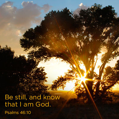 Be still, and know that I am God. - Psalms 46:10 (from mormonchannel)