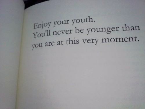 Enjoy YOUTH…while you still have it.