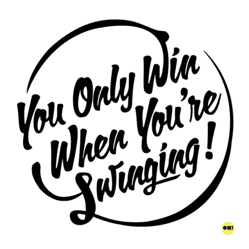 You Only Win When You're Swinging