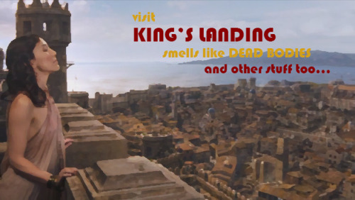 VERSUS! WEEK 5 Alternate Submission #2 visit… KING'S LANDING: Smells like DEAD BODIES and other stuff too
