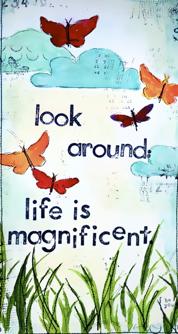 Look around: life is magnificent ♥