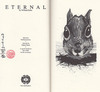 "Kuko, William. Eternal. No place: Two Moth Press, 2012. Limited Edition. Small octavo. Unpaginated. Pictorial wrappers, in a matching pictorial dust jacket. A Fine copy as new. This copy signed by the author on the title-page. One of two hundred fifty copies printed of the author's third book, and the third in a multi-volume project which began with 'The American Sphinx' (2009) and continued with 'The Treasure' (2011). // ""At a wizened Spider's whisper and a bridged Kurofune, Tomomori's journey begins. To the stars He goes, to the heavens He wanders beckoned by a revelation of divine parentage and a different kind of Knowledge. In the heavens Tomomori encounters the familiar anew: a rabbit (or two), a peacock's pride, a salmon and one Great Blue Heron all guide him to a truth most enduring and Eternal."" ~ from the publisher (66791) 15.00 (via Eternal. , William Kuko - Wessel & Lieberman Booksellers, Inc. - A Place for Books)"