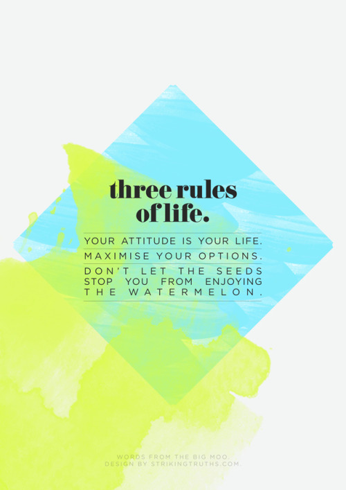 secretdaydream:  Three rules of life.