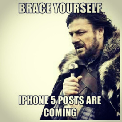 #brace #yourself #iphone5 #posts #OD #brainwashed #Apple users! Lol (Taken with Instagram)