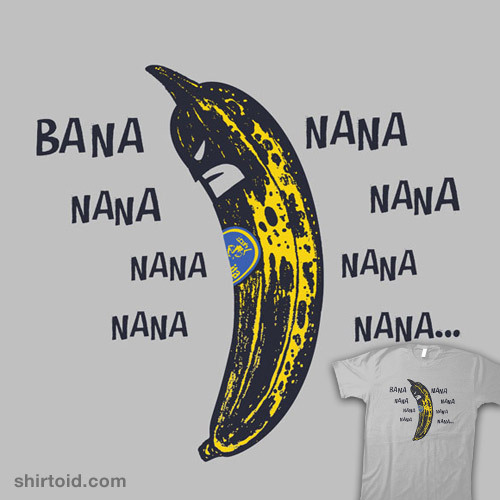 shirtoid:  Bana Nana Nana Nana… by Walmazan is $10 today only (9/21) at TeeFury