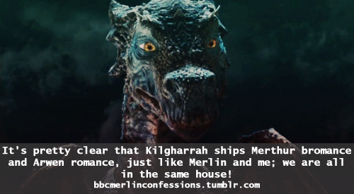It's pretty clear that Kilgharrah ships Merthur bromance and Arwen romance, just like Merlin and me; we are all in the same house!