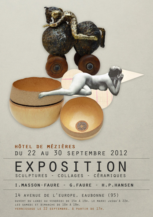 artchipel:   INVITATION Gaëlle Faure - in exhibition Sculpture - collages - CeramicsI. Masson-Faure - G. Faure - H.P. HansenSeptember 22-30, 2012Mézières hotel - 14 Avenue de l'Europe - 95 EaubonneOpening cocktail on September 22 from 5 am [more Gaëlle Faure]