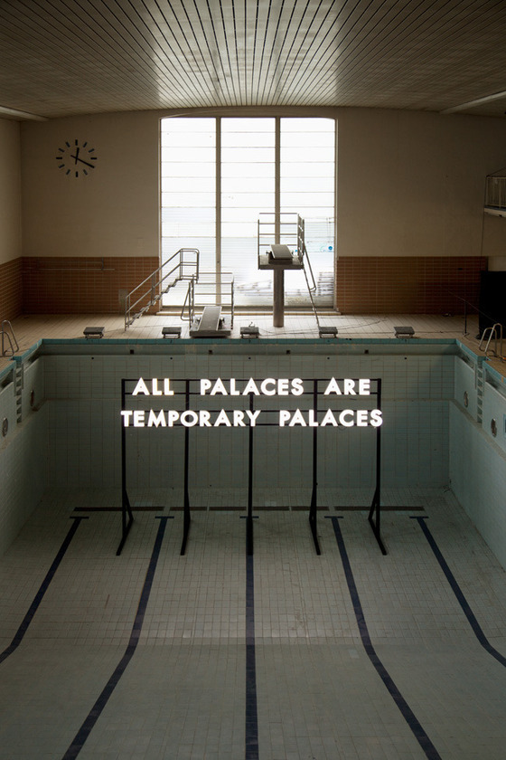 All palaces are temporary palaces  kickstarter:  An installation from poetry-in-lights artist Robert Montgomery at the former swimming pool in Stattbad Wedding in Berlin — part of the Echoes of Voices series that will soon be turned into a book with funds raised on Kickstarter. Related: this is also where they will hold the publication's launch party.