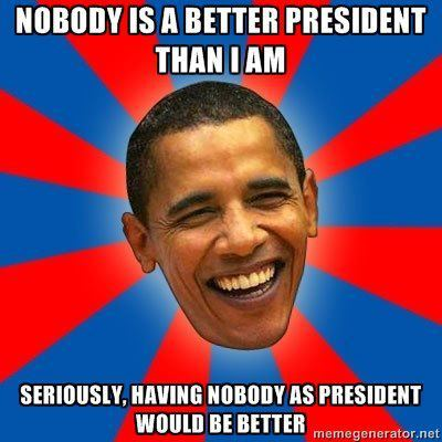 Nobody is a better president than Obama! Seriously, nobody!