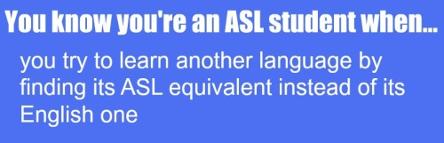 or study anatomy and try to find ASL equivalents for new terms i need to know :)
