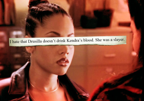 I hate that Drusilla doesn't drink Kendra's blood. She was a slayer.