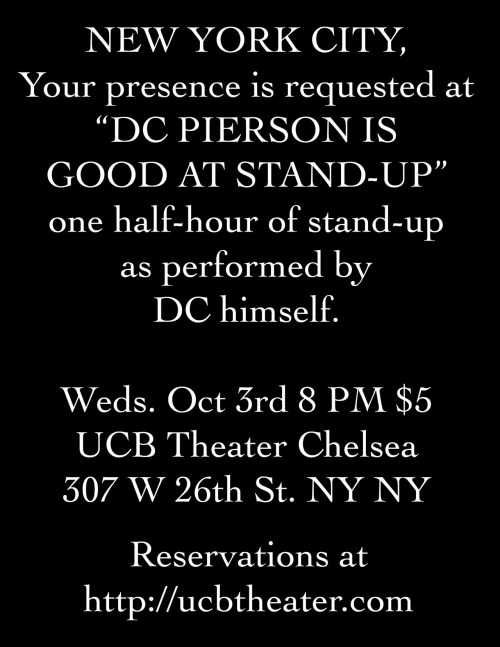 dcpierson:  DC Pierson performs one half-hour of stand-up for the goodly citizens of NYC.  Reserving tickets right now