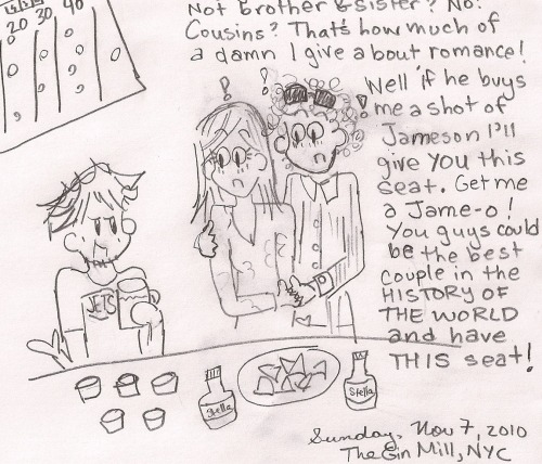 This is a comic I drew in 2010 (before I knew how to ink) depicting something really awkward/hilarious a drunk guy said to Scott & I on our third date, which was watching the NY Marathon, then watching football at a sports bar, where this dude had a proposition for us.