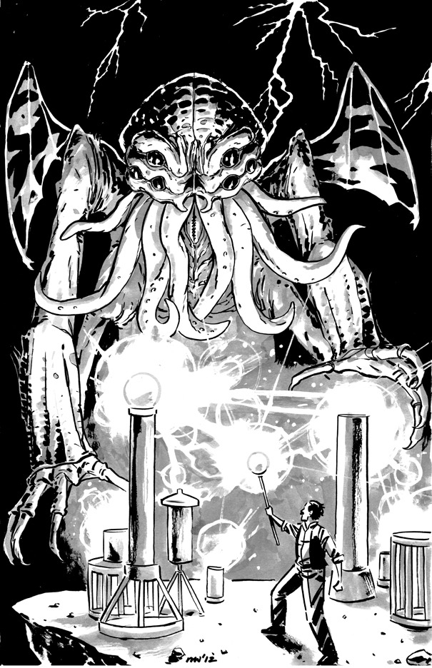 misterwalsh:  Cthulhu vs. Nikola Tesla commission.  If anyone could save us, it'd be Tesla. He was a bit insane already.