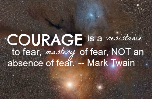 "dreamwitheyesopenn:  ""Courage is resistance to fear, mastery of fear, not an absence of fear."" —Mark Twain"