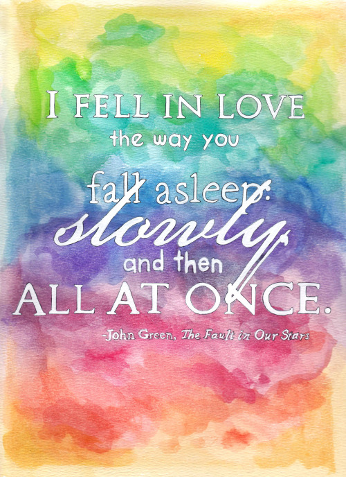 "andreakellyart:  ""I fell in love the way you fall asleep: slowly, and then all at once."" -John Green, The Fault in Our Stars Watercolor, pencil, acrylic, photoshop September 2012 DFTBA!"