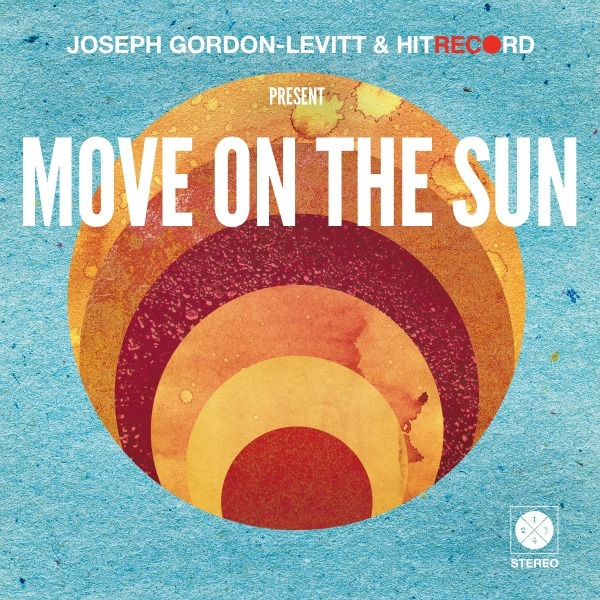 fearlessradio:   Joseph Gordon-Levitt's hitRECord Releasing Double LP As part of their quarterly subscription series, the hitRECorderly, 78 artists including Wilco's Nels Cline, Cibo Matto & Joseph Gordon-Levitt himself came together to make 'Move On The Sun', a genre spanning spectacle in the form of a double vinyl album.
