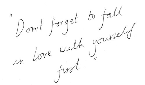 "unthoughtfully:   unthoughtfully:   ""dont ever forget to fall in love with yourself first""  sorrysorrysorry i'm just moving this to this top of my stuff !!  20k WHAT ILY ALL SO MUCH"