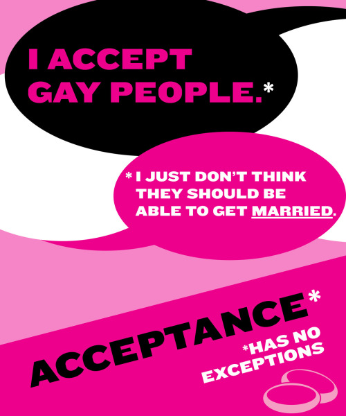 asexual-not-a-sexual:  I think this speaks for itself. Accepting a person doesn't mean you get to put limits on their freedom. You can't be an ally and want us to stop talking, or labeling, or demanding to be heard.  Acceptance has no exceptions. Period.