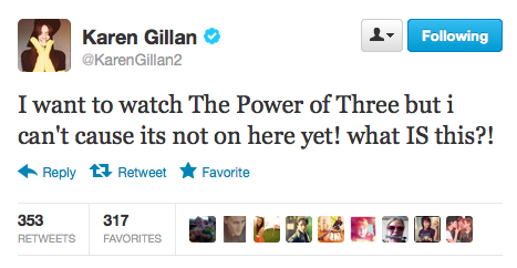 @KarenGillan2: I want to watch The Power of Three but i can't cause its not on here yet! what IS this?! Karen is in Los Angeles this weekend.