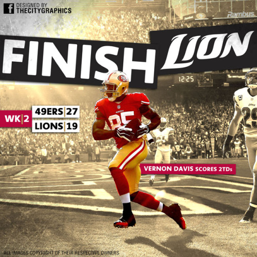 thecitygraphics:  Week 2 49ers Victory Design. Finish Lion - Vernon Davis Scores 2TDs. Week 2: San Francisco 49ers - 27, Detroit Lions: 19. Featuring Vernon Davis (of course) and a spent Safety #29 John Wendling (far right). Designed by http://Facebook.com/TheCityGraphics All images copyright of their respective owners.