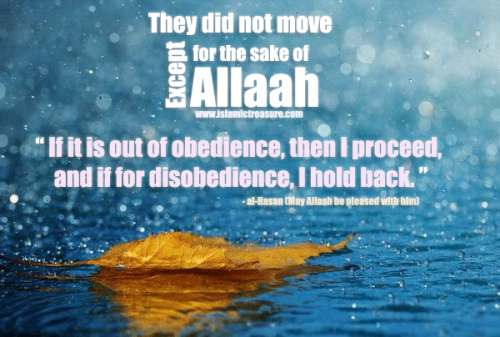 "-[They did not move except for the sake of Allaah]-al-Hafidh Imaam Ibn Rajab al-Hanbali (rahimahullaah) mentioned in his book ""Jaami' al-'Uloom wal-Hikam"":""Soundness of the actions of the heart causes soundness of the actions of the limbs. If the heart is sound, and desires nothing except Allaah and what He desires, the limbs will do nothing except what Allaah desires. They will hurry to what pleases Him, and halt from what He hates, and what one fears that He mighyt hate , even if he is not sure of it.al-Hasan (May Allaah be pleased with him) said, ""I have not looked with my eyes, nor pronounced with my tongue, nor beaten with my hand, nor risen to my feet until I see whether it is for obedience or disobedience. If it is out of obedience, then I proceed, and if for disobedience, I hold back.""Muhammad bin al-Fadl al-Balkhy said, ""I have not taken a step during the last forty years for other than [the sake] of Allaah, the Exalted and Glorified.""Read the complete article here: http://www.islamictreasure.com/they-did-not-move-except-for-the-sake-of-allaah/♥ 