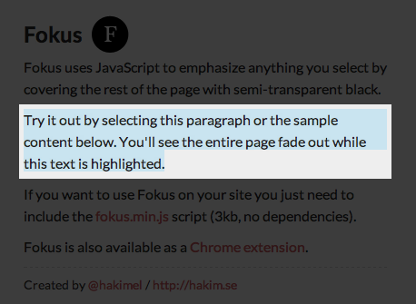decodering:  Fokus  Fokus uses JavaScript to emphasize anything you select by covering the rest of the page with semi-transparent black.