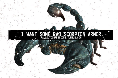 """I want some Rad Scorpion Armor."" Fallout Confessions"