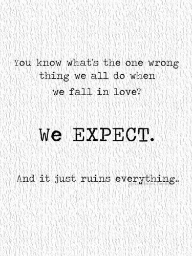 bestlovequotes:  (via The one wrong thing we all do when falling in love is we expect | Best Tumblr Love Quotes)