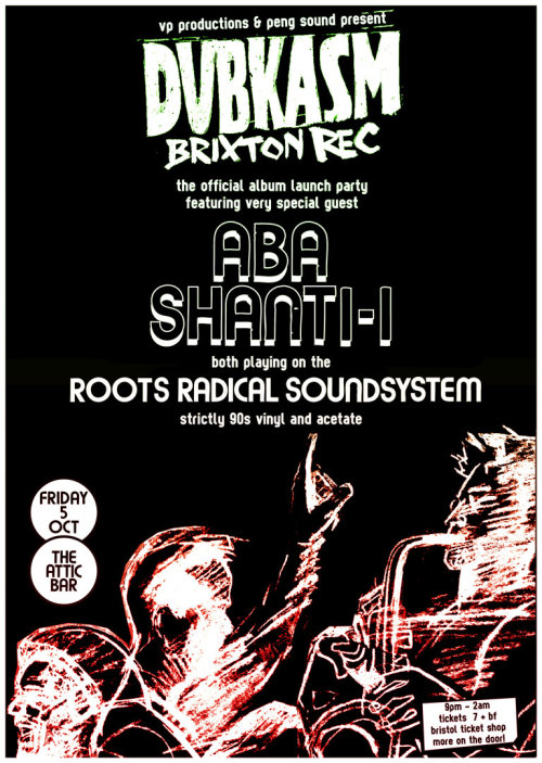 "DUBKASM LP Launch Party ""Brixton Rec"" w/ ABA SHANTI-I & ROOTS RADICAL SOUNDYSTEM. 5th October 2012 The Attic Bar, Stokes Croft, Bristol. Can. Not. Wait. For. This. One. VP Productions & Peng Sound Present a night of STRICTLY 90's Vinyl and Acetate ONLY. Brixton Rec is the new album by Dubkasm.  Spiel:  Leading lights in the 21st century UK digi dub/roots scene Dubkasm have built themselves a worldwide following for their brand of reggae since launching their own Sufferah's Choice label in 2003. What many fans may not realise is that even before that first Sufferah's Choice release, Dubkasm had nearly a decade's worth of recordings behind them. Unfortunately, other than a track on the 1996 ""Dub Out West Volume Two"" compilation album, those early recordings were the preserve of leading UK sound systems such as Aba Shanti and Jah Shaka and could only be heard played off dub plates at dances. Dubkasm have finally decided that the time is right to share the story of those early years and make a selection of those formerly exclusive tracks available for everyone to enjoy. Being proud of their Bristolian roots, Dubkasm found the perfect partner for the project in Bristol Archive Records and the label's ongoing programme to document and make available Bristol's reggae heritage. As if a selection of previously unreleased tracks from Dubkasm wasn't enough, these particular tracks were all played by leading sound system operator Aba Shanti and the versions were all personally mixed by him to achieve the ideal sound balance on his sound system. Once Dubkasm's Digistep had finished initial mixes of the tracks, he would deliver the multi track master to Aba Shanti who would then mix down his own exclusive versions. It's the Aba Shanti connection that inspired the album's title, for it was at Aba's legendary sessions at the Brixton Rec that these tracks could be heard to full effect. The album is named in tribute to those great sessions and hopefully the music captures a bit of that magic as well as bringing back some great memories for those who were there, or even those who were only there in spirit through the medium of sound tapes."