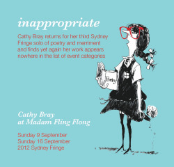 cathybraythepoet:  inappropriate (on so many levels) - 12 scenes and 14 poems.                         (HOLD YOUR BREATH - book and DVD of the show out very soon!)