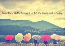 You cant have a better tomorrow if you don't stop thinking about yesterday.