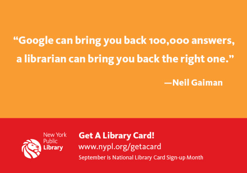"nypl:  ""Google can bring you back 100,000 answers, a librarian can bring you back the right one."" — Neil Gaiman"