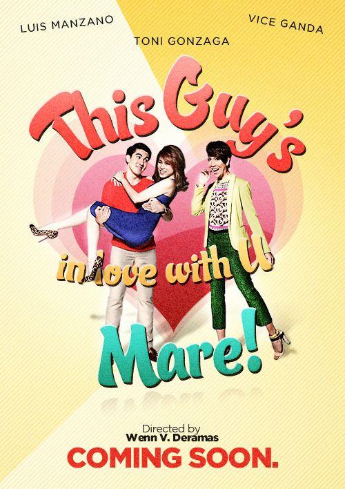 """This Guy's In Love With U Mare"" starring Toni Gonzaga, Luis Manzano and Vice Ganda will hit the theaters on October 10, 2012!! Tara nood tayo! :P"