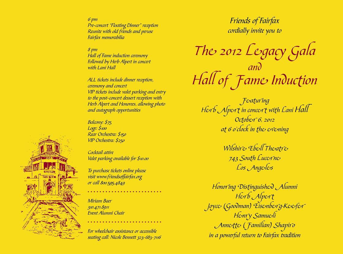 Friends of Fairfax cordially invite you to the 2012 Legacy Gala and Hall of Fame Induction featuring Herb Alpert in concert with Lani Hall on October 6, 2012 at 6 o'clock in the evening at the Wilshire Ebell Theatre. It is located at 743 South Lucerne, Los Angeles. Honoring Distinguished Alumni Herb Alpert, Joyce (Goodman) Eisenberg-Keefer, Henry Samueli, and Annette (Familian) Shapiro in a powerful return to Fairfax tradition. For tickets and information visit www.friendsoffairfax.org.
