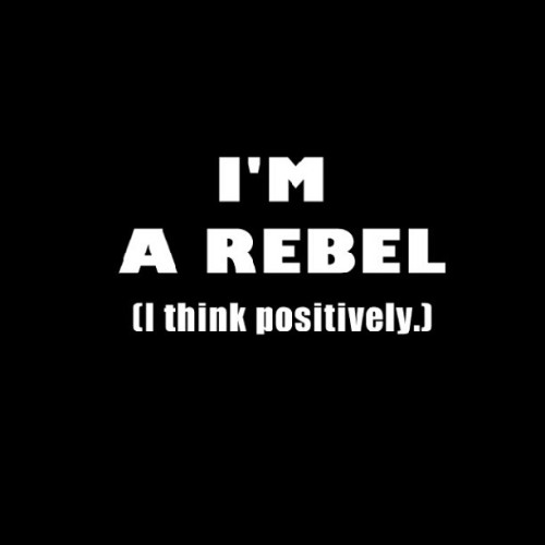 hipsterlythoughts:  #rebel #rebellious #think #thoughts #positive #positively #motto #cute (Taken with Instagram)