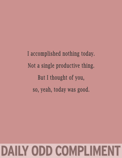 "dailyoddcompliment:  ""Good Day"""