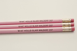 haizela:  i wish this pencil told you exactly what blair would do because then i could be the biggest baddest bitch with all the right answers