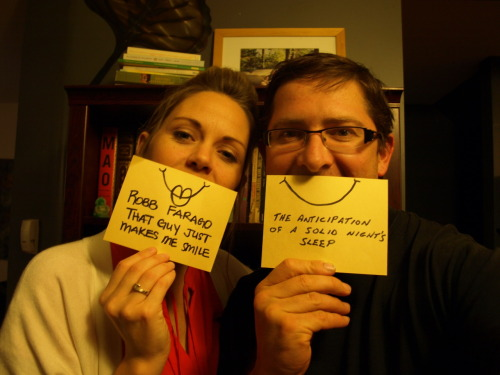Day 15  HALFWAY THROUGH OUR 30 DAYS OF HAPPINESS! Jane- Robb Farago. That guy just makes me smile Darrick- The anticipation of a good night's sleep.