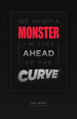 "Ahead of the Curve ""See, I'm not a monster. I'm just ahead of the curve."" From a series of posters using quotes from the Joker in The Dark Knight.Flickr 