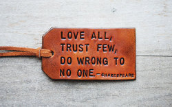 namteo:  Love few, trust no one, do wrong to all