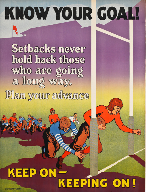 Mather & CompanyKnow your goal! Keep on keeping on! 1924 Lithograph on paper 44 x 36 in. (111.8 x 91.4 cm) Lent by Ronald, Elizabeth and Lauren DeFilippo from America at Work: Art and Propaganda in the Early 20th Century