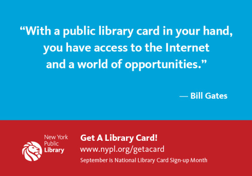 """With a public library card in your hand, you have access to the Internet and a world of opportunities."" —Bill Gates"
