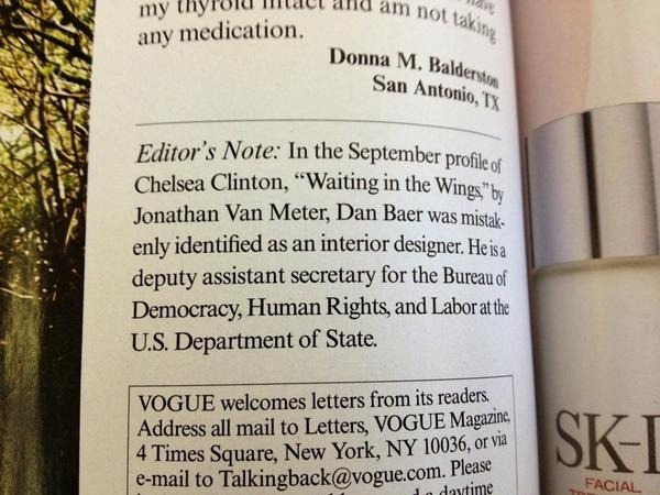 Vogue had to make a small correction to their recent Chelsea Clinton profile. Relatedly, check out our big piece on how facts do (or often don't) get checked at your favorite magazines and radio shows.  (via @rebeccakkatz)