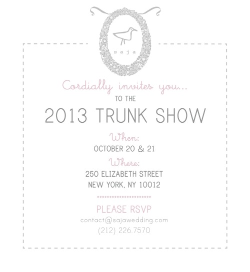 We are pleased to announce the Saja Wedding 2013 Trunk show!
