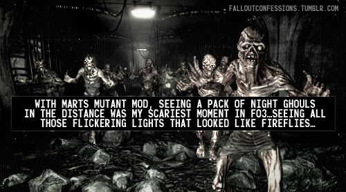 """With Marts Mutant Mod, seeing a pack of Night Ghouls in the distance was my scariest moment in FO3…Seeing all those flickering lights that looked like fireflies…"" Fallout Confessions"