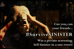Want to win a private screening of SINISTER for you and your mates? Want to scare the living daylights out of your friends? Head to Twitter now if you've been lucky enough to see the film at a preview or from 5th Oct when it opens in UK cinemas nationwide and sell this year's most chilling horror picture in 140 characters or less - including the #SurviveSINISTER hashtag - for one of four chances to win a fantastic and frightening night out to remember. Don't forget to follow the @Sinister_UK  Twitter to find out who wins!