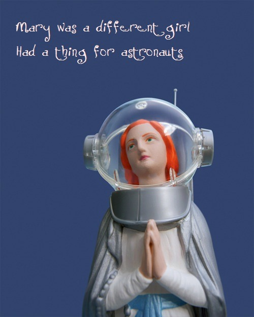 MARY WAS A DIFFERENT GIRL, HAD A THING FOR ASTRONAUTS…